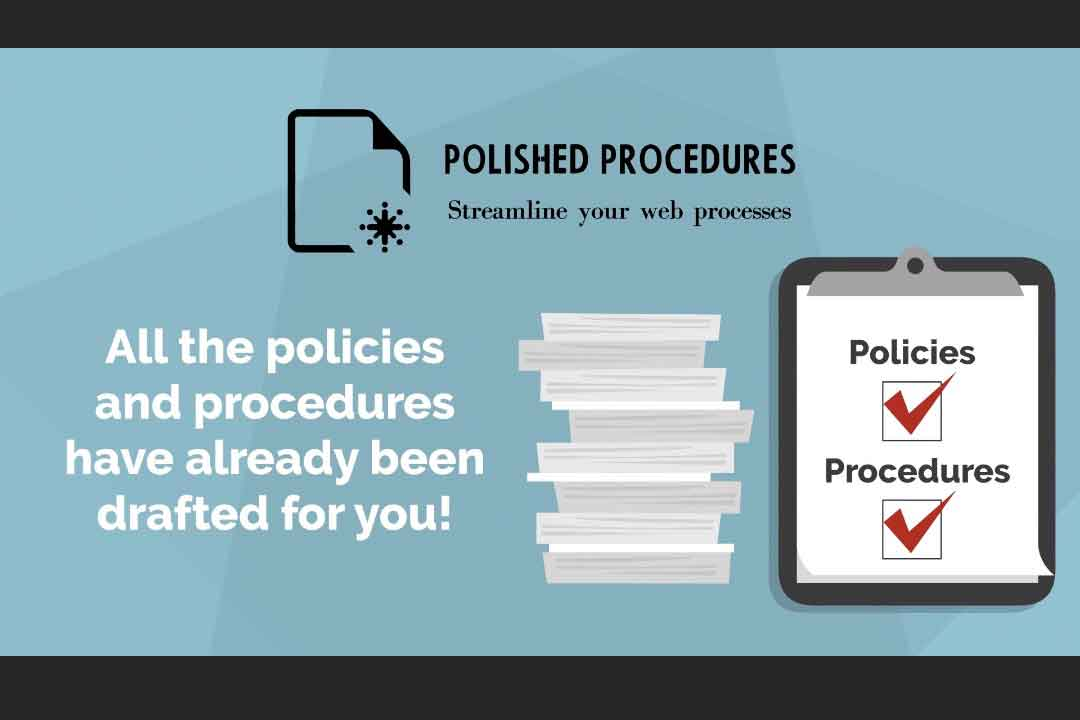 All the policies and procedures have already been drafted for you
